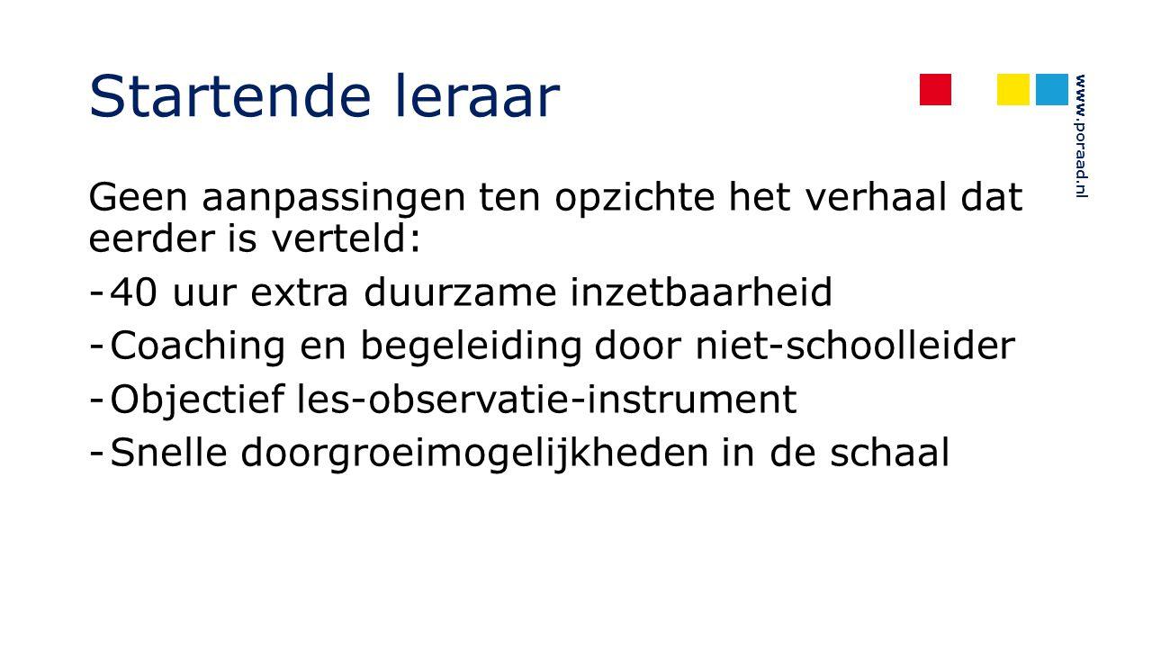 www.poraad.nl Startende leraar Geen aanpassingen ten opzichte het verhaal dat eerder is verteld: -40 uur extra duurzame inzetbaarheid -Coaching en beg