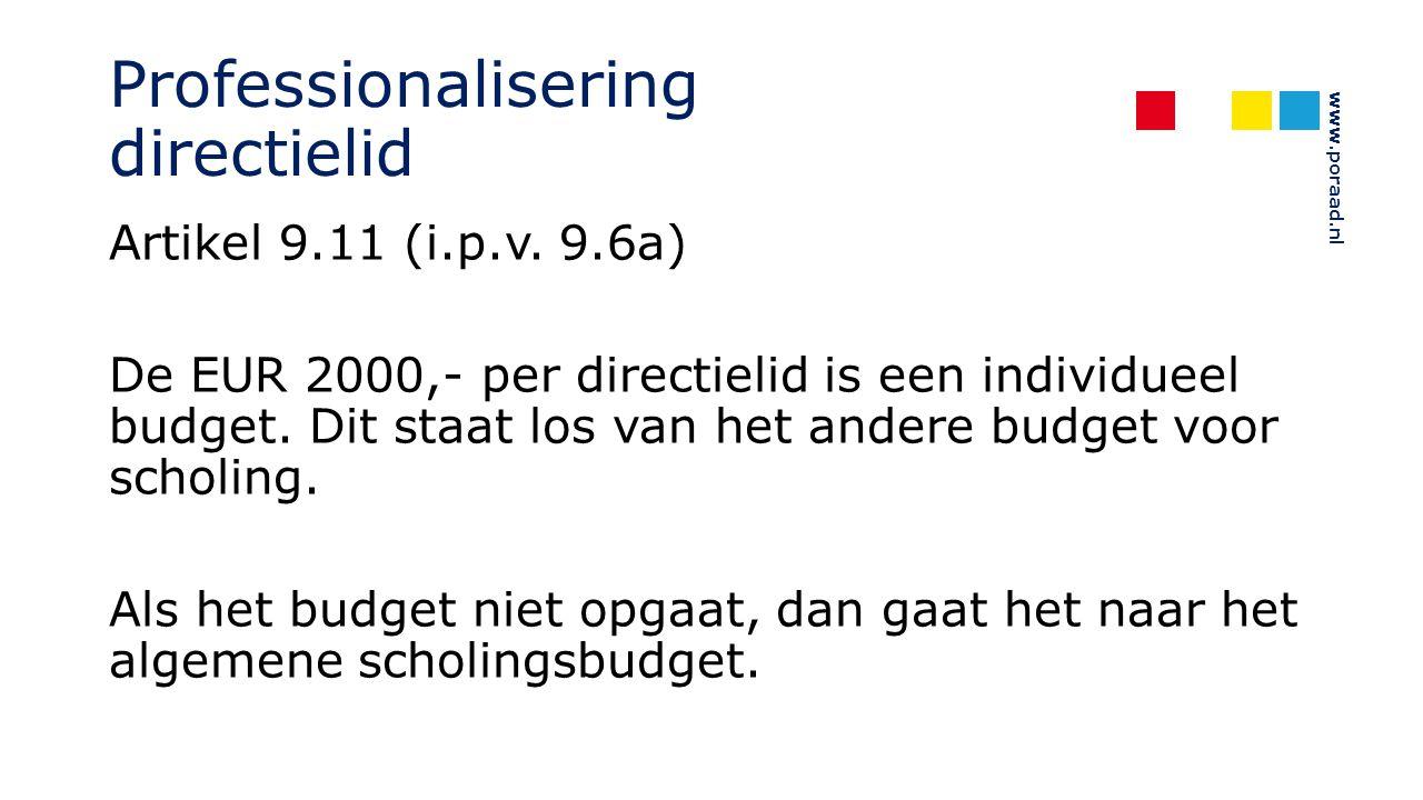 www.poraad.nl Professionalisering directielid Artikel 9.11 (i.p.v. 9.6a) De EUR 2000,- per directielid is een individueel budget. Dit staat los van he