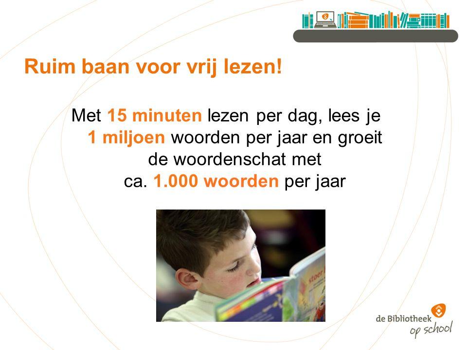 Met 15 minuten lezen per dag, lees je 1 miljoen woorden per jaar en groeit de woordenschat met ca.