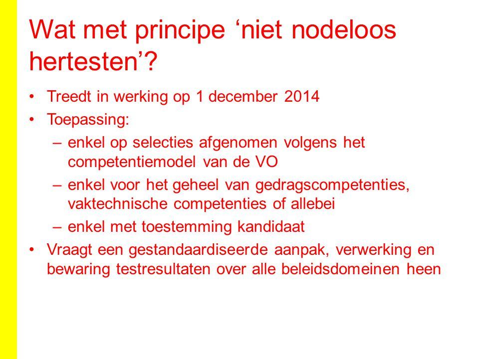 Wat met principe 'niet nodeloos hertesten'? Treedt in werking op 1 december 2014 Toepassing: –enkel op selecties afgenomen volgens het competentiemode