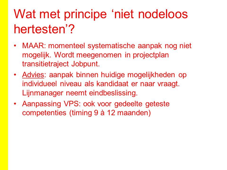 Wat met principe 'niet nodeloos hertesten'? MAAR: momenteel systematische aanpak nog niet mogelijk. Wordt meegenomen in projectplan transitietraject J