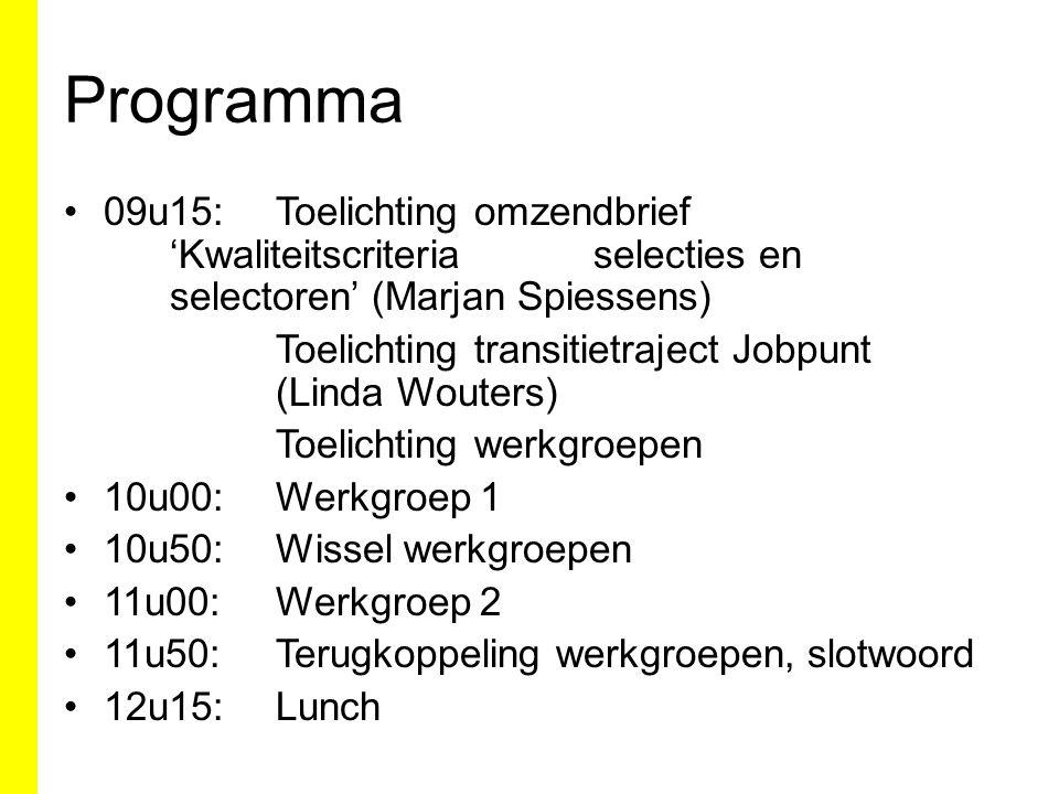 Programma 09u15:Toelichting omzendbrief 'Kwaliteitscriteria selecties en selectoren' (Marjan Spiessens) Toelichting transitietraject Jobpunt (Linda Wo