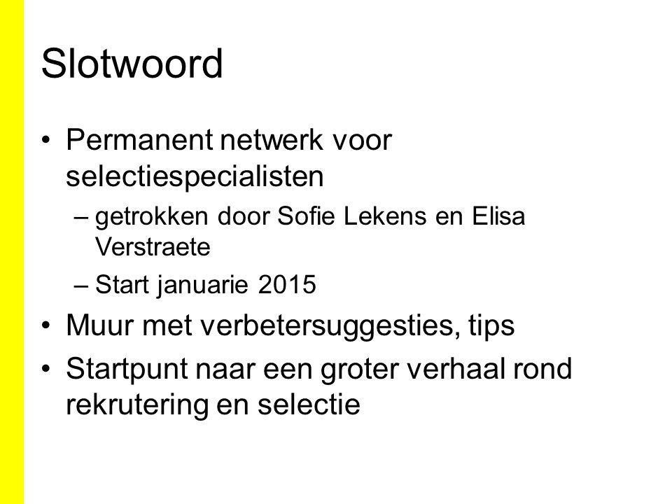 Slotwoord Permanent netwerk voor selectiespecialisten –getrokken door Sofie Lekens en Elisa Verstraete –Start januarie 2015 Muur met verbetersuggestie