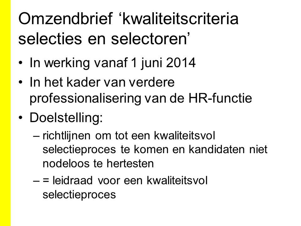 Omzendbrief 'kwaliteitscriteria selecties en selectoren' In werking vanaf 1 juni 2014 In het kader van verdere professionalisering van de HR-functie D