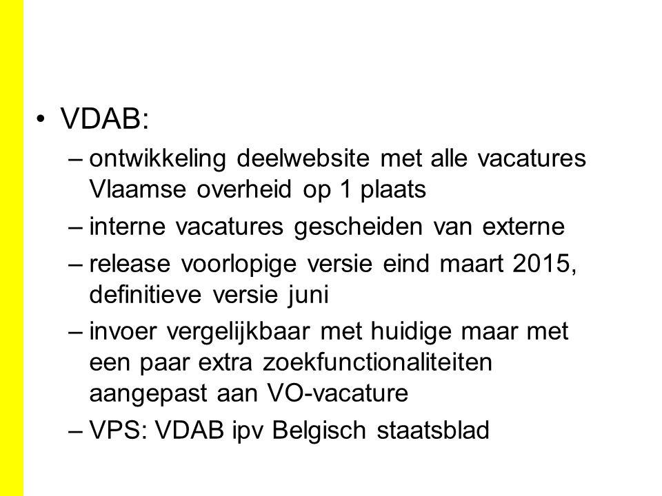 VDAB: –ontwikkeling deelwebsite met alle vacatures Vlaamse overheid op 1 plaats –interne vacatures gescheiden van externe –release voorlopige versie e