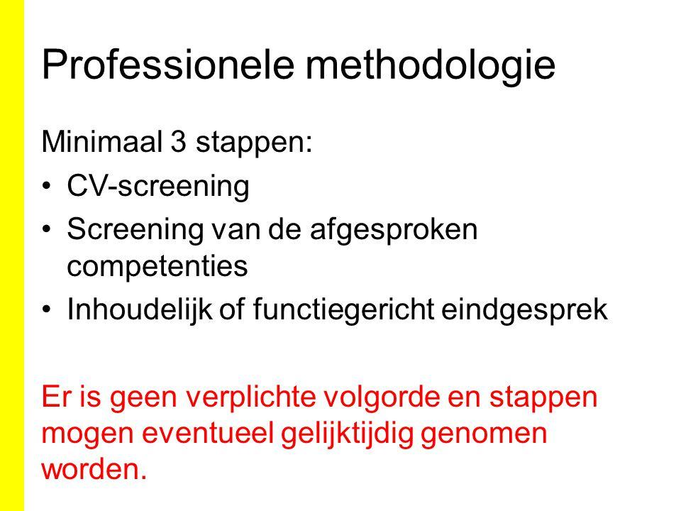 Professionele methodologie Minimaal 3 stappen: CV-screening Screening van de afgesproken competenties Inhoudelijk of functiegericht eindgesprek Er is