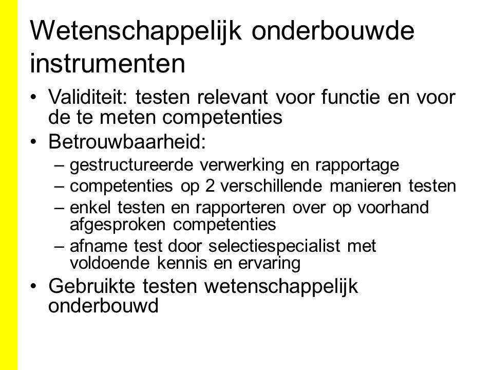 Wetenschappelijk onderbouwde instrumenten Validiteit: testen relevant voor functie en voor de te meten competenties Betrouwbaarheid: –gestructureerde
