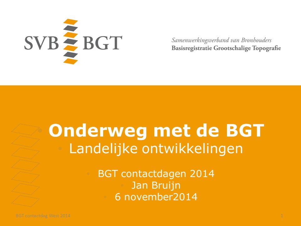 Onderweg met de BGT Landelijke ontwikkelingen BGT contactdagen 2014 Jan Bruijn 6 november2014 BGT contactdag West 20141