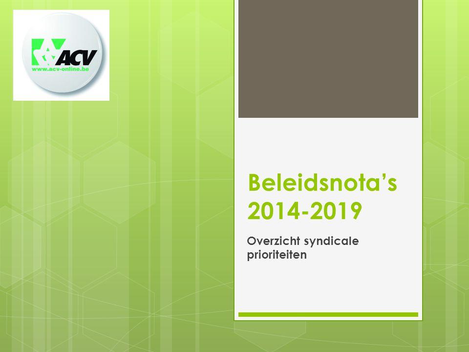 Beleidsnota's 2014-2019 Overzicht syndicale prioriteiten