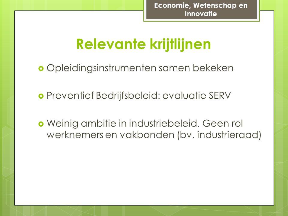 Relevante krijtlijnen  Opleidingsinstrumenten samen bekeken  Preventief Bedrijfsbeleid: evaluatie SERV  Weinig ambitie in industriebeleid.