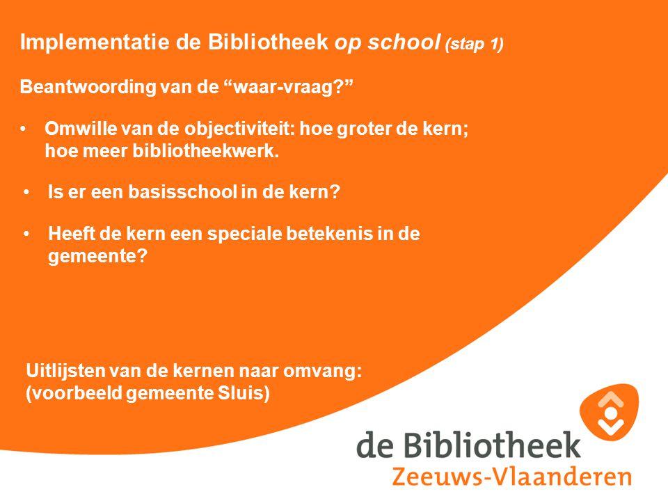 """Implementatie de Bibliotheek op school (stap 1) Beantwoording van de """"waar-vraag?"""" Omwille van de objectiviteit: hoe groter de kern; hoe meer biblioth"""