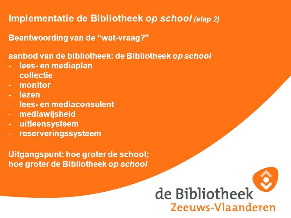 """Implementatie de Bibliotheek op school (stap 2) Beantwoording van de """"wat-vraag?"""" aanbod van de bibliotheek: de Bibliotheek op school -lees- en mediap"""