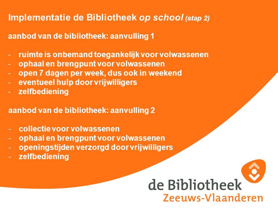 Implementatie de Bibliotheek op school (stap 2) aanbod van de bibliotheek: aanvulling 1 -ruimte is onbemand toegankelijk voor volwassenen -ophaal en b