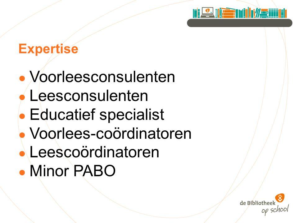 Expertise ● Voorleesconsulenten ● Leesconsulenten ● Educatief specialist ● Voorlees-coördinatoren ● Leescoördinatoren ● Minor PABO