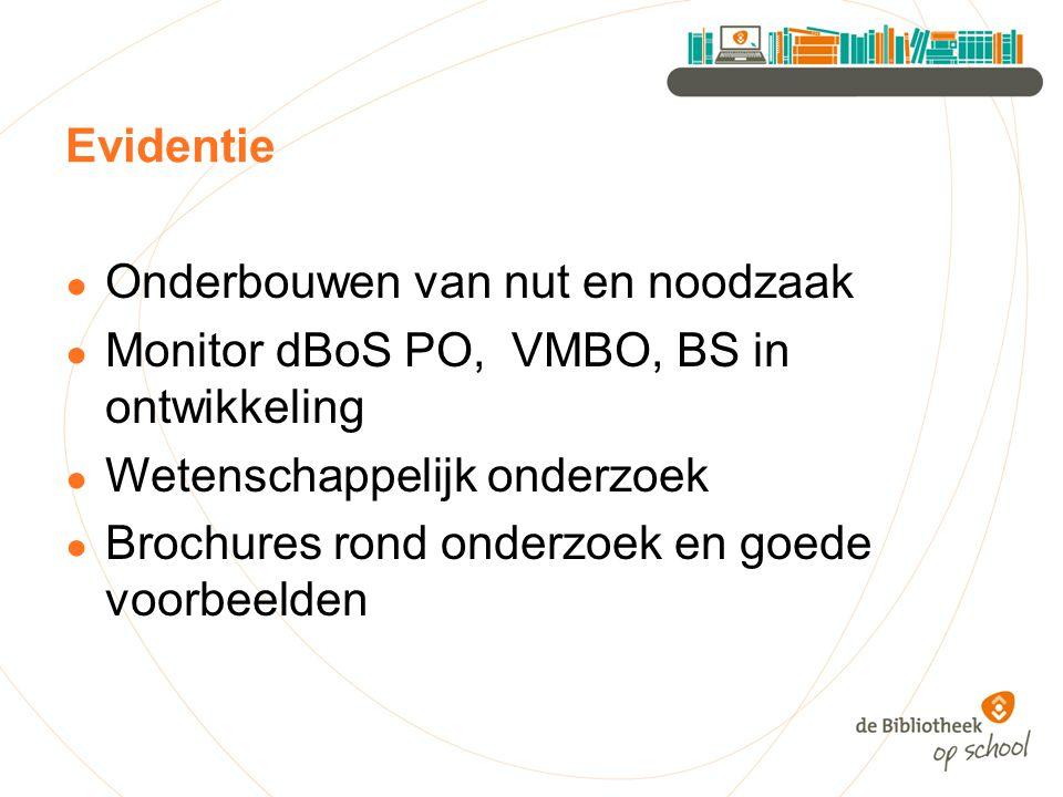 Evidentie ● Onderbouwen van nut en noodzaak ● Monitor dBoS PO, VMBO, BS in ontwikkeling ● Wetenschappelijk onderzoek ● Brochures rond onderzoek en goe