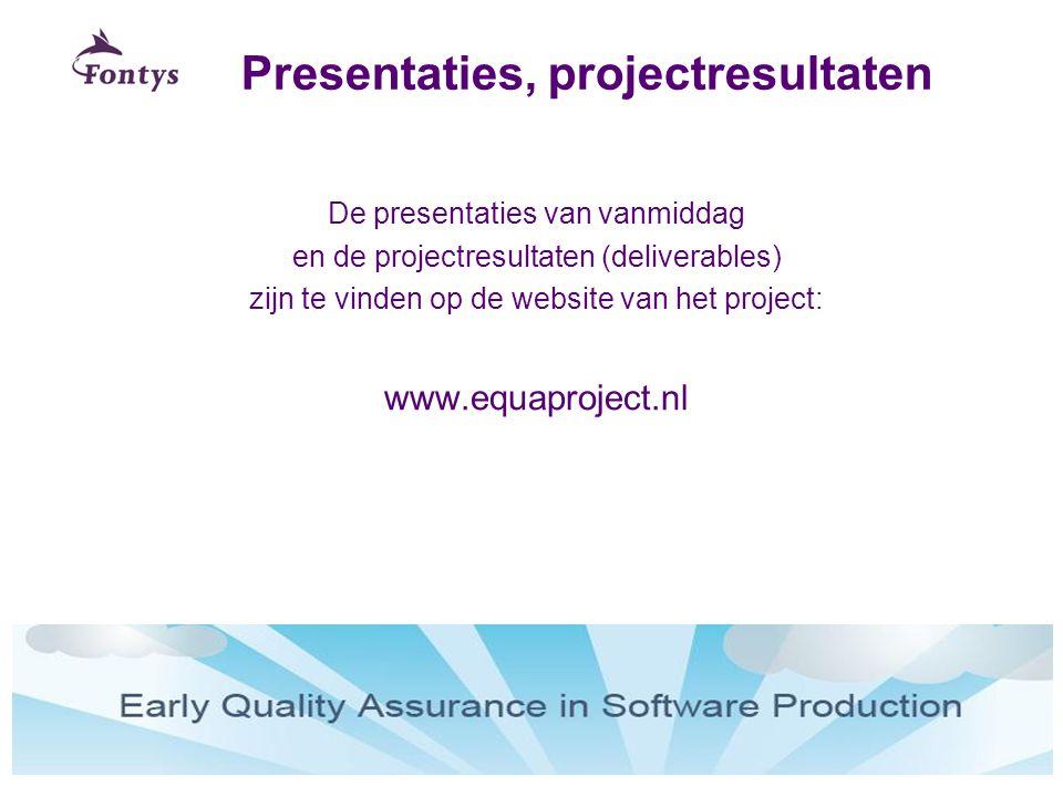 Presentaties, projectresultaten De presentaties van vanmiddag en de projectresultaten (deliverables) zijn te vinden op de website van het project: www