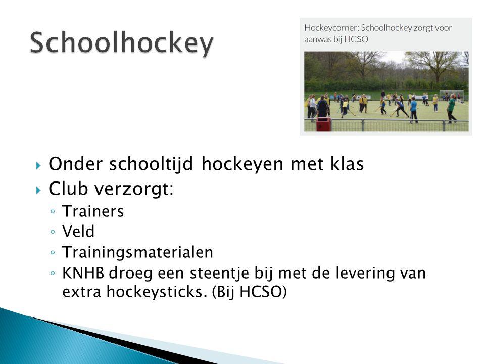  Onder schooltijd hockeyen met klas  Club verzorgt: ◦ Trainers ◦ Veld ◦ Trainingsmaterialen ◦ KNHB droeg een steentje bij met de levering van extra