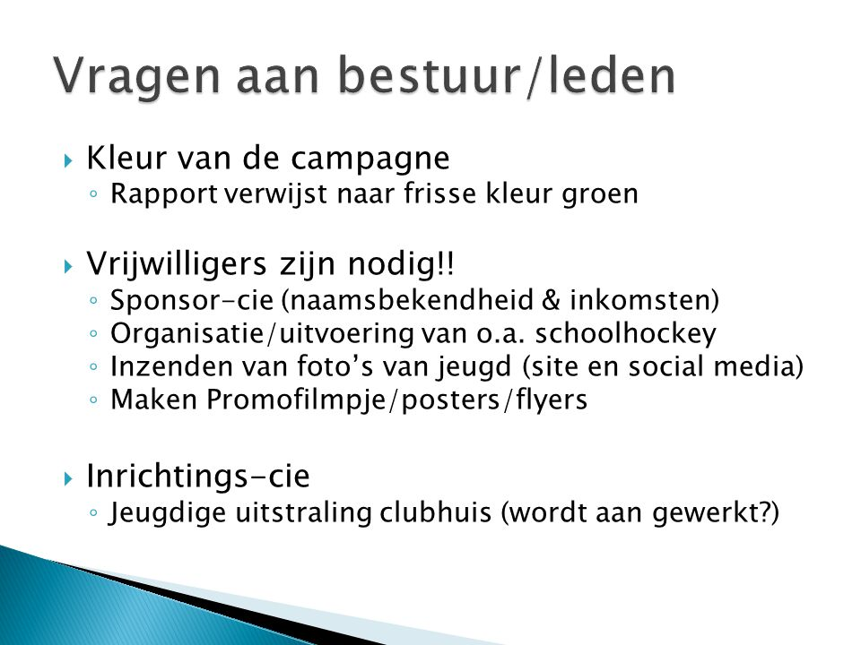  Kleur van de campagne ◦ Rapport verwijst naar frisse kleur groen  Vrijwilligers zijn nodig!! ◦ Sponsor-cie (naamsbekendheid & inkomsten) ◦ Organisa