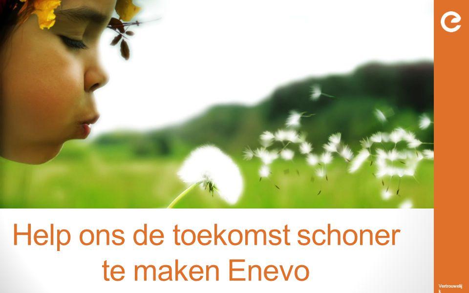 Vertrouwelij k Help ons de toekomst schoner te maken Enevo