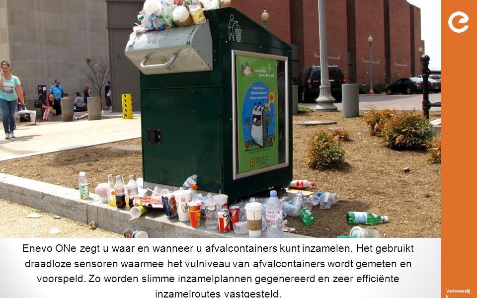 Vertrouwelij k Wij lossen dit probleem op Enevo ONe zegt u waar en wanneer u afvalcontainers kunt inzamelen. Het gebruikt draadloze sensoren waarmee h