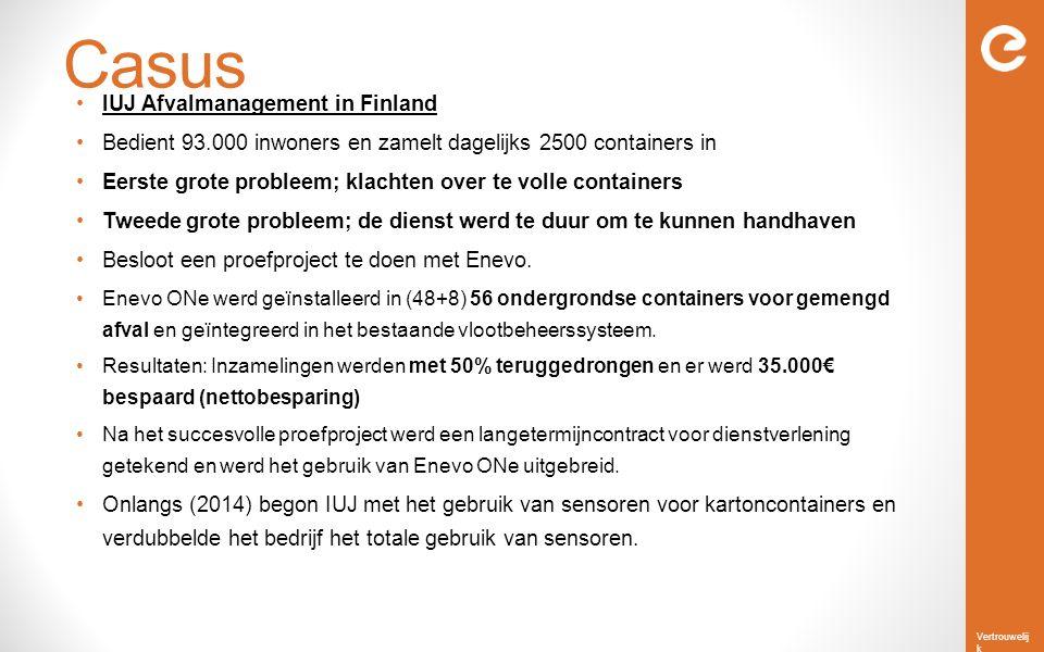 Vertrouwelij k Casus IUJ Afvalmanagement in Finland Bedient 93.000 inwoners en zamelt dagelijks 2500 containers in Eerste grote probleem; klachten ove