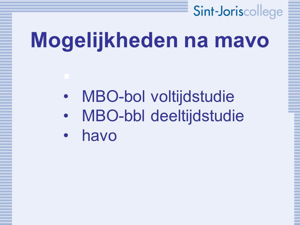 Mogelijkheden na mavo  MBO-bol voltijdstudie MBO-bbl deeltijdstudie havo