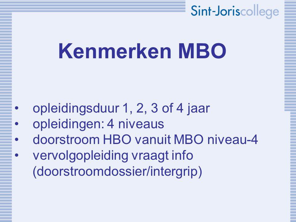 Kenmerken MBO opleidingsduur 1, 2, 3 of 4 jaar opleidingen: 4 niveaus doorstroom HBO vanuit MBO niveau-4 vervolgopleiding vraagt info (doorstroomdossier/intergrip)