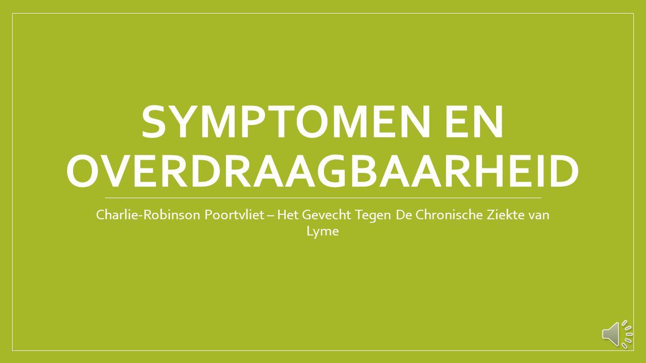SYMPTOMEN EN OVERDRAAGBAARHEID Charlie-Robinson Poortvliet – Het Gevecht Tegen De Chronische Ziekte van Lyme