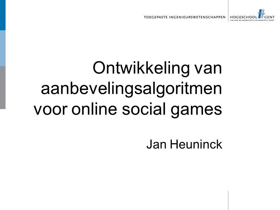 Ontwikkeling van aanbevelingsalgoritmen voor online social games Jan Heuninck