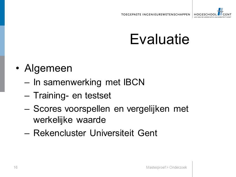 Evaluatie Algemeen –In samenwerking met IBCN –Training- en testset –Scores voorspellen en vergelijken met werkelijke waarde –Rekencluster Universiteit Gent 16Masterproef > Onderzoek