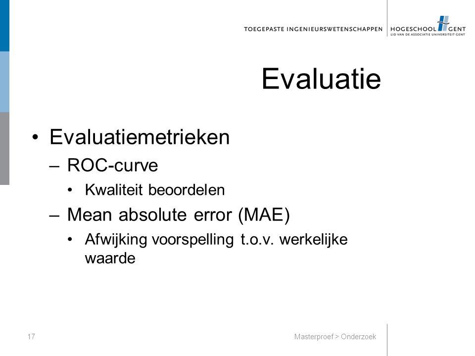 Evaluatie Evaluatiemetrieken –ROC-curve Kwaliteit beoordelen –Mean absolute error (MAE) Afwijking voorspelling t.o.v.