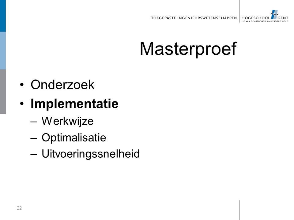 Masterproef Onderzoek Implementatie –Werkwijze –Optimalisatie –Uitvoeringssnelheid 22