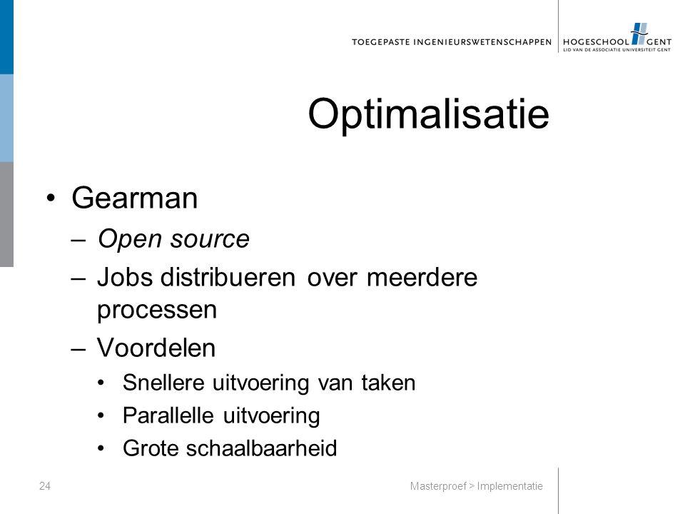 Optimalisatie Gearman –Open source –Jobs distribueren over meerdere processen –Voordelen Snellere uitvoering van taken Parallelle uitvoering Grote schaalbaarheid 24Masterproef > Implementatie