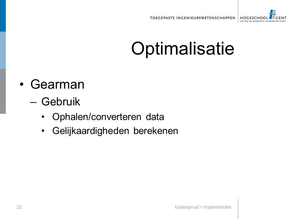 Optimalisatie Gearman –Gebruik Ophalen/converteren data Gelijkaardigheden berekenen 25Masterproef > Implementatie