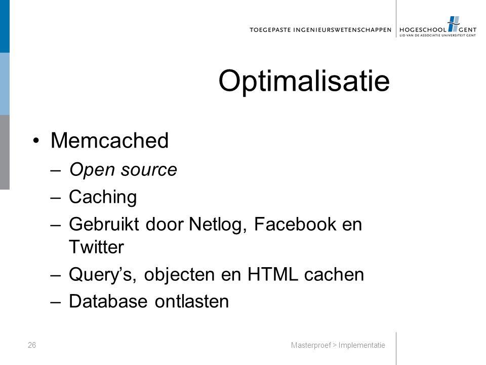 Optimalisatie Memcached –Open source –Caching –Gebruikt door Netlog, Facebook en Twitter –Query's, objecten en HTML cachen –Database ontlasten 26Masterproef > Implementatie