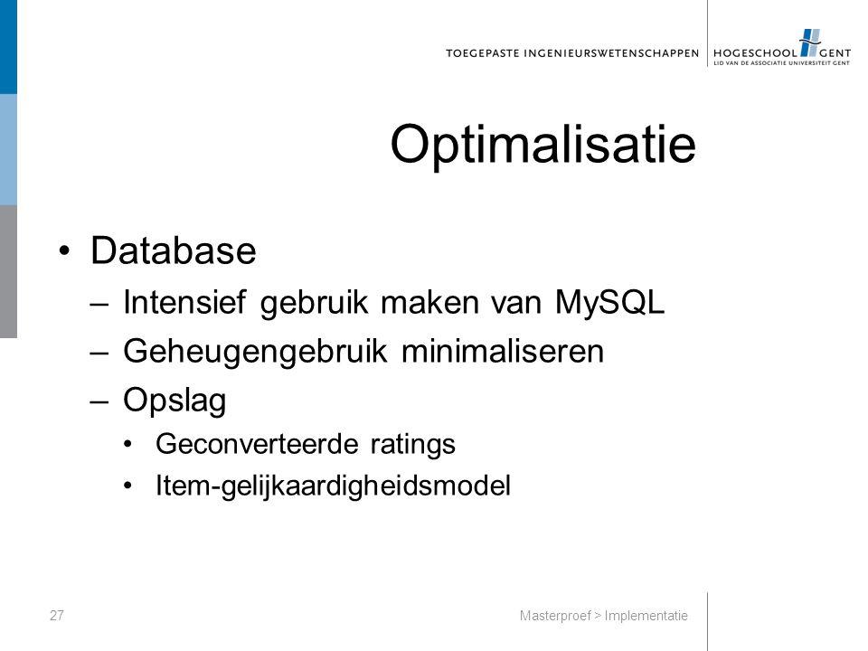 Optimalisatie Database –Intensief gebruik maken van MySQL –Geheugengebruik minimaliseren –Opslag Geconverteerde ratings Item-gelijkaardigheidsmodel 27Masterproef > Implementatie