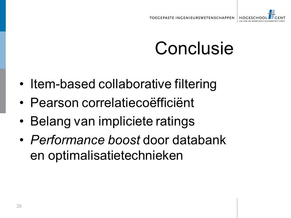 Conclusie Item-based collaborative filtering Pearson correlatiecoëfficiënt Belang van impliciete ratings Performance boost door databank en optimalisatietechnieken 29