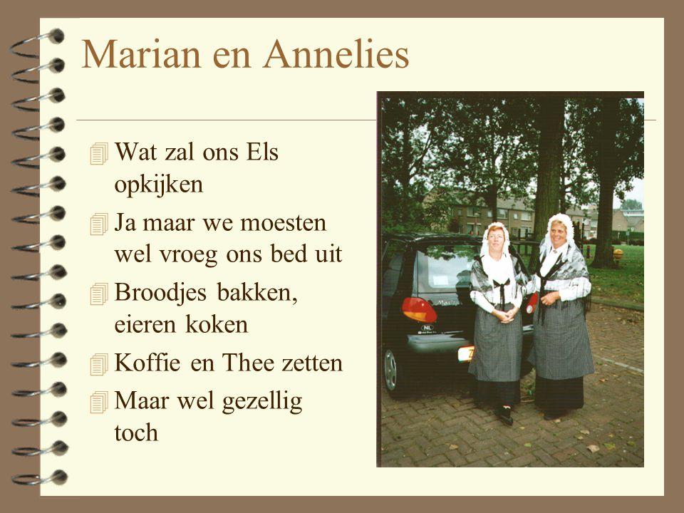 Marian en Annelies 4 Wat zal ons Els opkijken 4 Ja maar we moesten wel vroeg ons bed uit 4 Broodjes bakken, eieren koken 4 Koffie en Thee zetten 4 Maar wel gezellig toch
