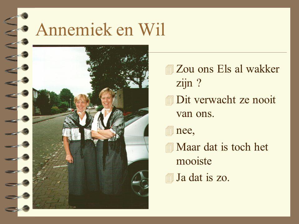 Annemiek en Wil 4 Zou ons Els al wakker zijn .4 Dit verwacht ze nooit van ons.