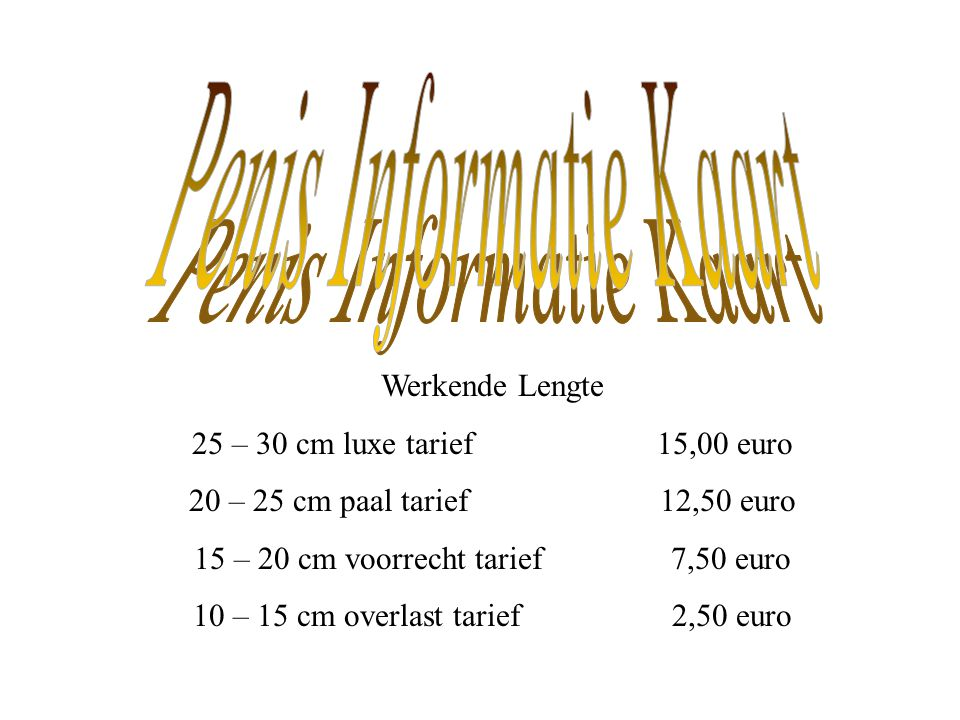 Werkende Lengte 25 – 30 cm luxe tarief 15,00 euro 20 – 25 cm paal tarief 12,50 euro 15 – 20 cm voorrecht tarief 7,50 euro 10 – 15 cm overlast tarief 2