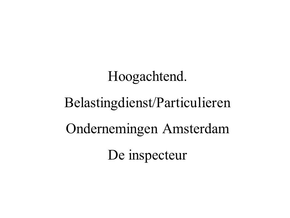 Hoogachtend. Belastingdienst/Particulieren Ondernemingen Amsterdam De inspecteur