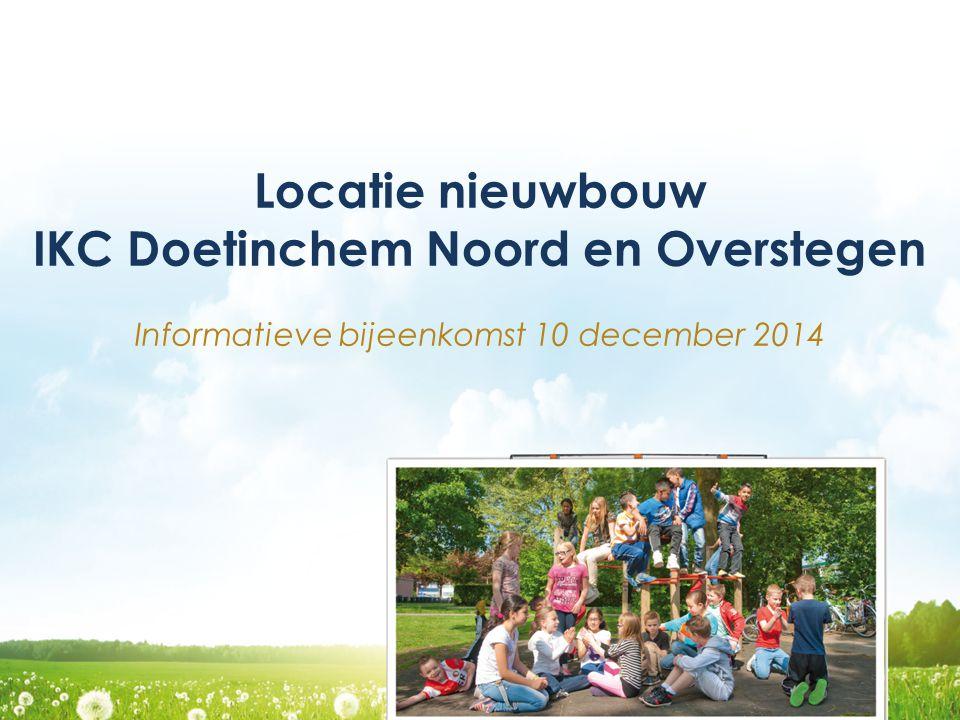 Locatie nieuwbouw IKC Doetinchem Noord en Overstegen Informatieve bijeenkomst 10 december 2014
