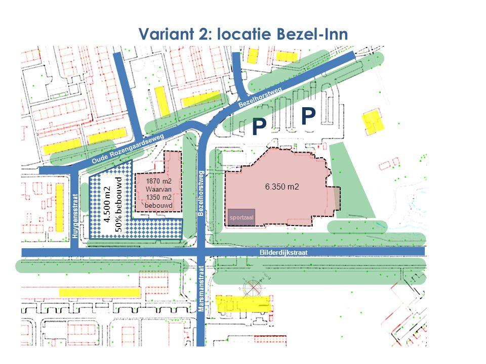 1870 m2 Waarvan 1350 m2 bebouwd P P Marsmanstraat Bezelhorstweg Bilderdijkstraat Oude Rozengaardseweg Bezelhorstweg Variant 2: locatie Bezel-Inn 4.500 m2 50% bebouwd Huygensstraat sportzaal 6.350 m2
