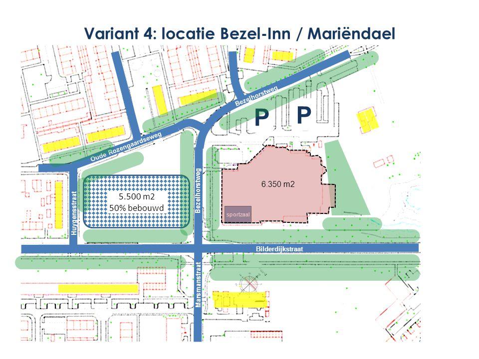 P P Marsmanstraat Bezelhorstweg Bilderdijkstraat Oude Rozengaardseweg Bezelhorstweg sportzaal Variant 4: locatie Bezel-Inn / Mariëndael Huygensstraat 5.500 m2 50% bebouwd 6.350 m2