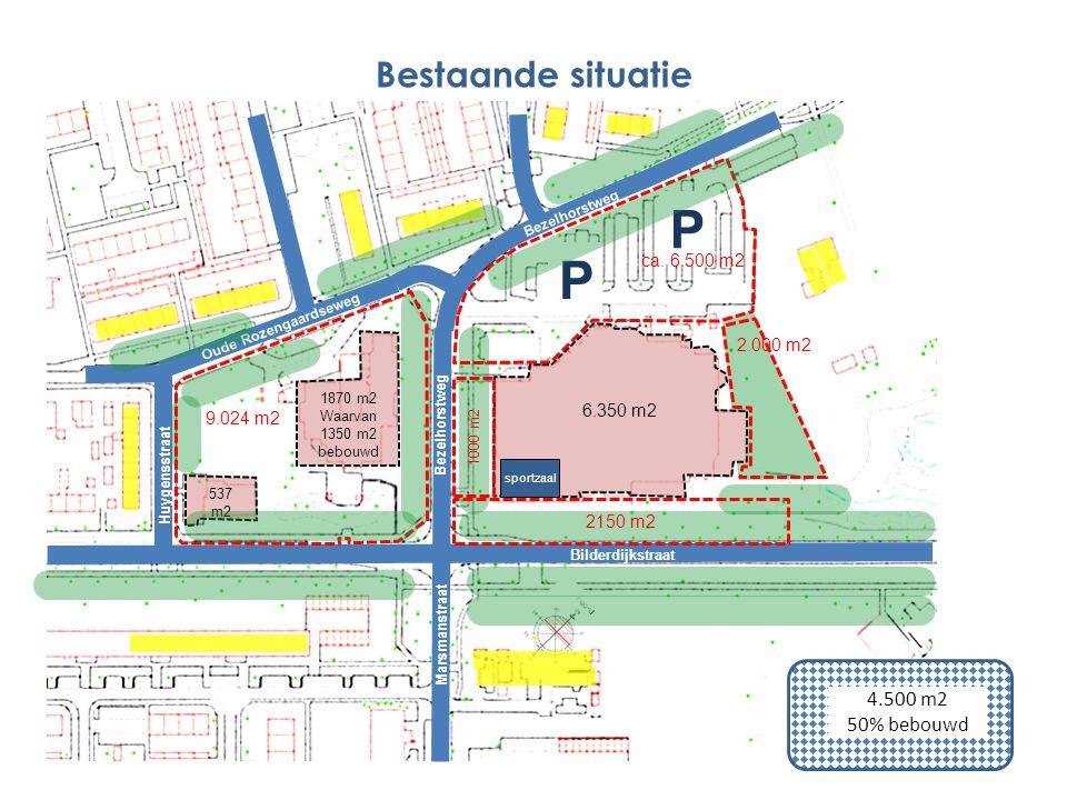 6.350 m2 1870 m2 Waarvan 1350 m2 bebouwd 537 m2 P P Marsmanstraat Bezelhorstweg Bilderdijkstraat Oude Rozengaardseweg Bezelhorstweg Bestaande situatie 4.500 m2 50% bebouwd Huygensstraat 9.024 m2 1000 m2 2150 m2 ca.