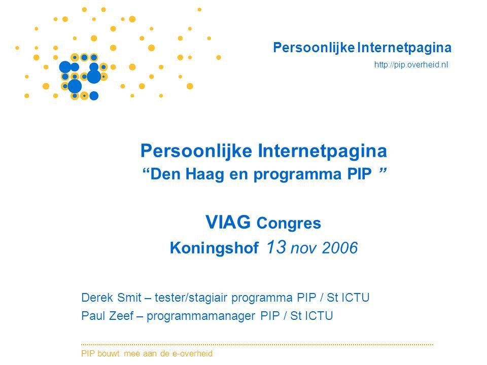 """PIP bouwt mee aan de e-overheid Persoonlijke Internetpagina http://pip.overheid.nl Persoonlijke Internetpagina """"Den Haag en programma PIP """" VIAG Congr"""