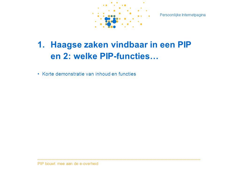 PIP bouwt mee aan de e-overheid Persoonlijke Internetpagina 1.Haagse zaken vindbaar in een PIP en 2: welke PIP-functies… Korte demonstratie van inhoud en functies