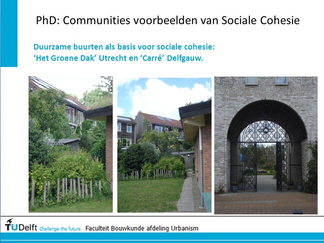 PhD: Communities voorbeelden van Sociale Cohesie Duurzame buurten als basis voor sociale cohesie: 'Het Groene Dak' Utrecht en 'Carré' Delfgauw.