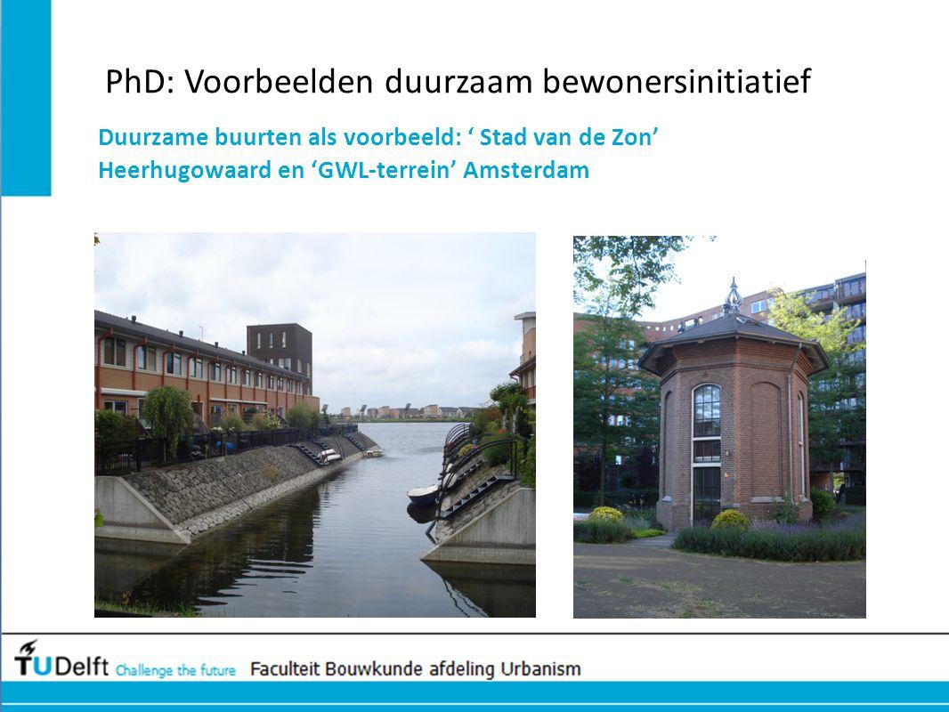 PhD: Voorbeelden duurzaam bewonersinitiatief Duurzame buurten als voorbeeld: ' Stad van de Zon' Heerhugowaard en 'GWL-terrein' Amsterdam