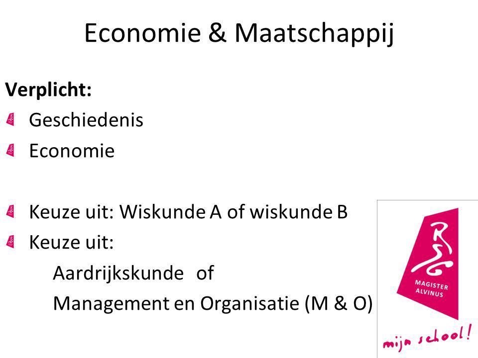 Economie & Maatschappij Verplicht: Geschiedenis Economie Keuze uit: Wiskunde A of wiskunde B Keuze uit: Aardrijkskunde of Management en Organisatie (M & O)